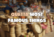 Quetta Most Famous Things