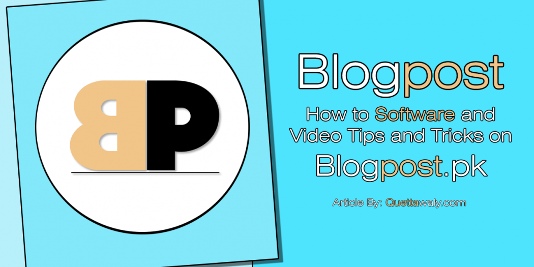 How to Software and Video Tips and Tricks on Blogpost.pk