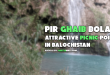 Pir Ghaib Bolan: Attractive Picnic Point in Balochistan