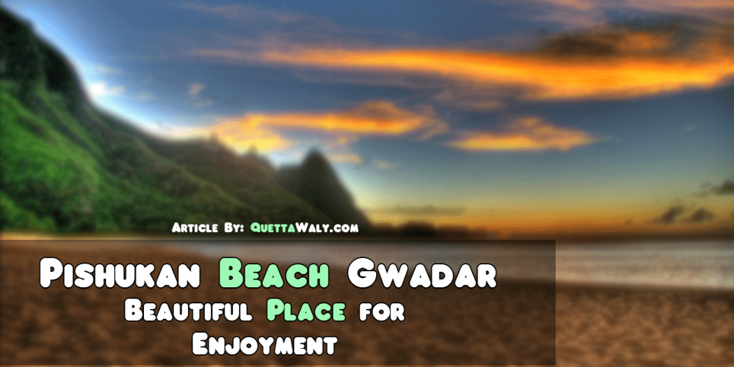 Pishukan Beach Gwadar - Beautiful Place for Enjoyment