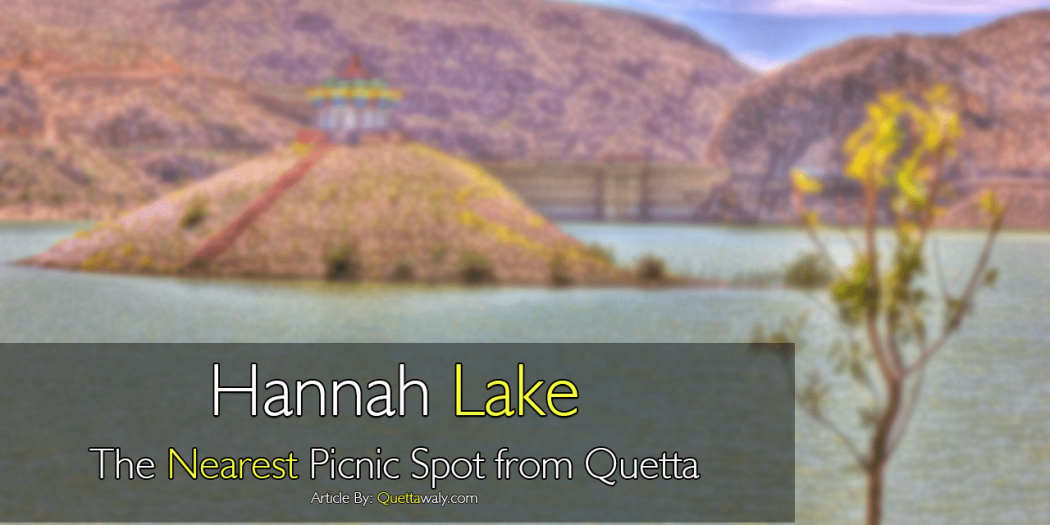 Hannah Lake: The Nearest Picnic Spot from Quetta