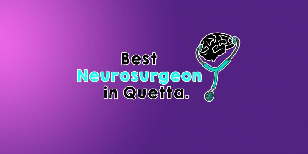 best neuro surgeons in quetta
