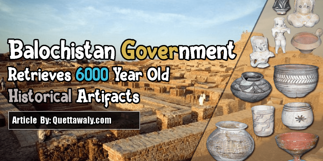Balochistan Government Retrieves 6000 Year Old Historical Artifacts