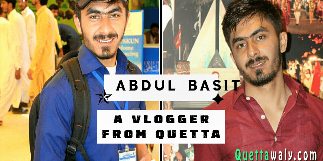 Abdul Basit - A Vlogger from Quetta