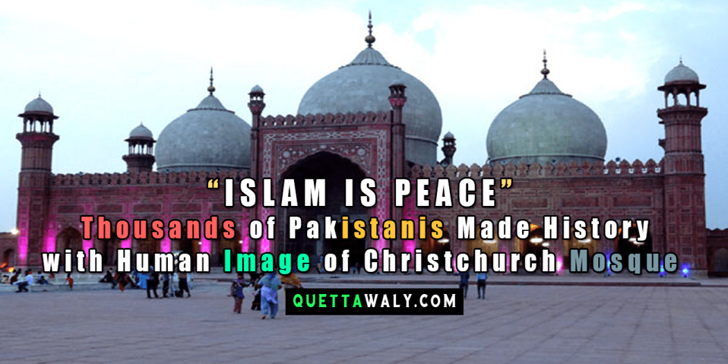 """""""ISLAM IS PEACE"""" : Thousands of Pakistanis Made History with Human Image of Christchurch Mosque"""