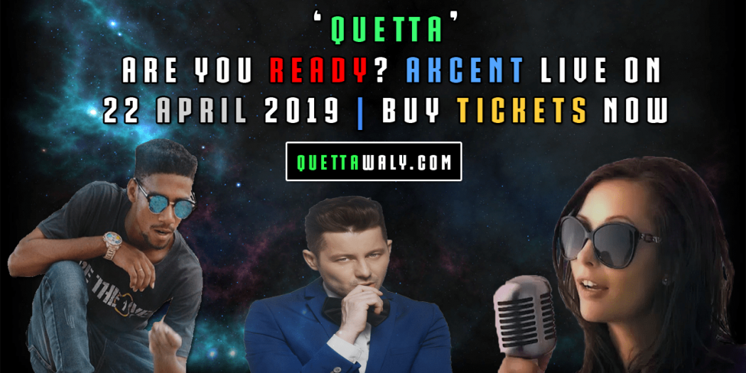 'Quetta' Are You Ready? Akcent Live on 22 April 2019 | Buy Tickets Now