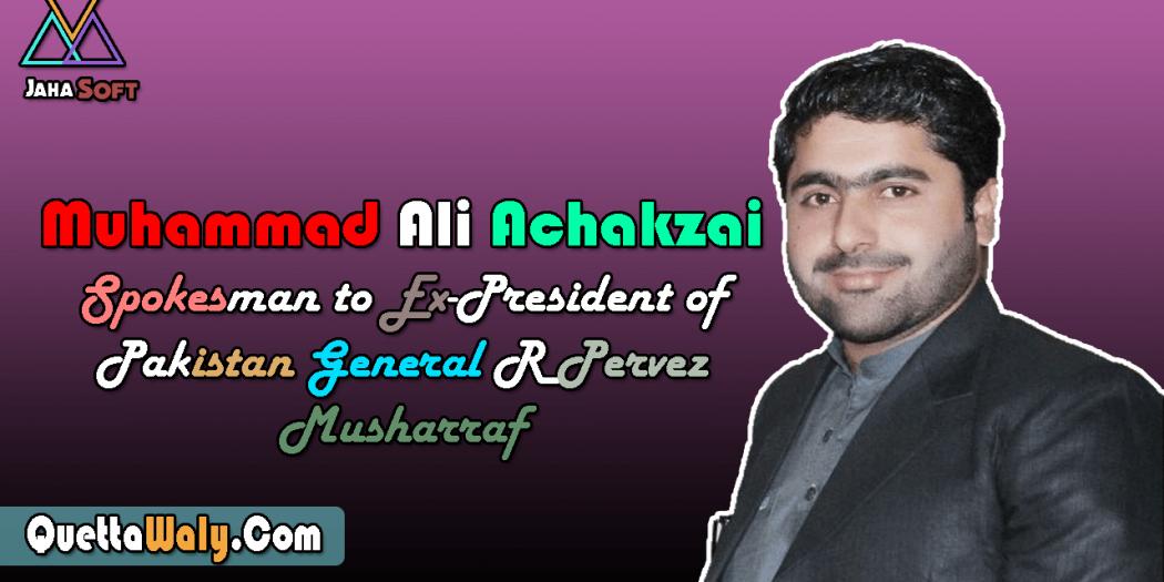 Muhammad Ali Achakzai Spokesman to Ex-President of Pakistan General R Pervez Musharraf