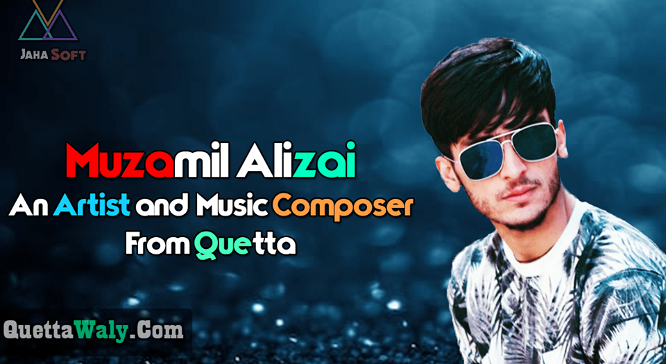 Muzamil Alizai An Artist and Music Composer From Quetta