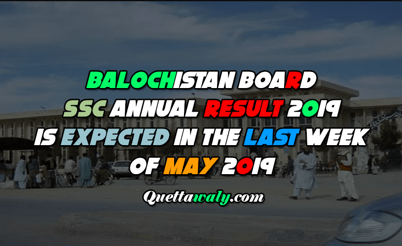 Balochistan board SSC Annual Result 2019 is expected in the last week of May 2019