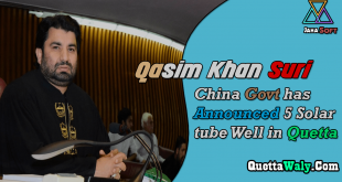 Qasim Khan Suri: China Govt has Announced 5 Solar tube Well in Quetta