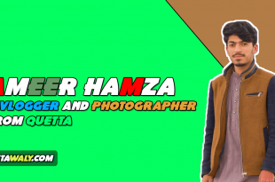 Ameer Hamza - A Vlogger And Photographer From Quetta
