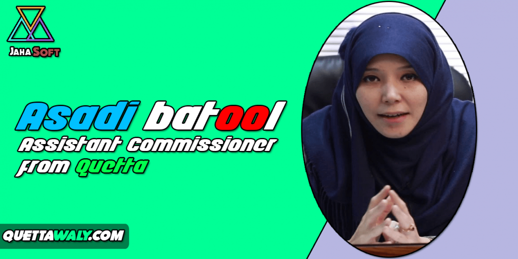 Asadi batool - Assistant Commissioner From Quetta
