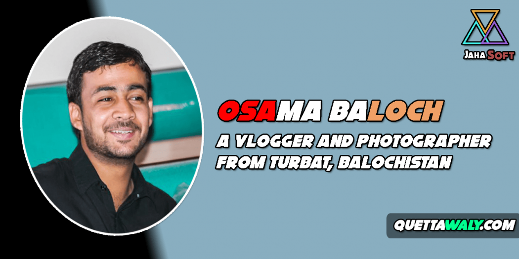 Osama Baloch - A Vlogger And Photographer From Turbat, Balochistan