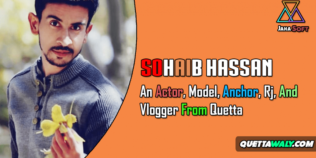 Sohaib Hassan - An Actor, Model, Anchor, Rj, and Vlogger From Quetta