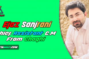 Ejaz Sanjrani - Chief Assistant C.M From Chaghi