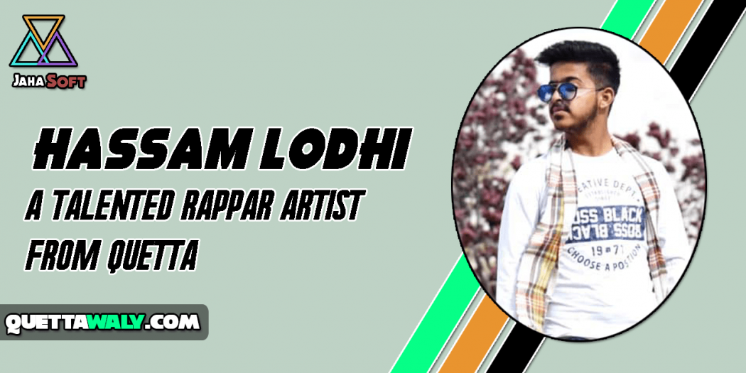Hassam Lodhi - A Talented Rappar Artist From Quetta