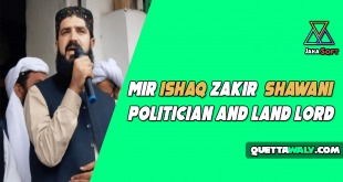 Mir Ishaq Zakir Shawani - Politician and Land Lord