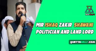 Mir Ishaq Zakir Shawani - Politician and Land Lord