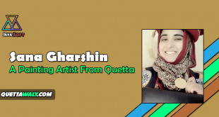 Sana Gharshin - A Painting Artist From Quetta