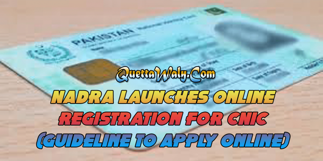 NADRA Launches Online Registration For CNIC (Guideline to Apply Online)