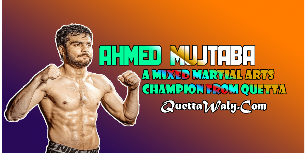 Ahmed Mujtaba - A Mixed Martial Arts Champion From Quetta