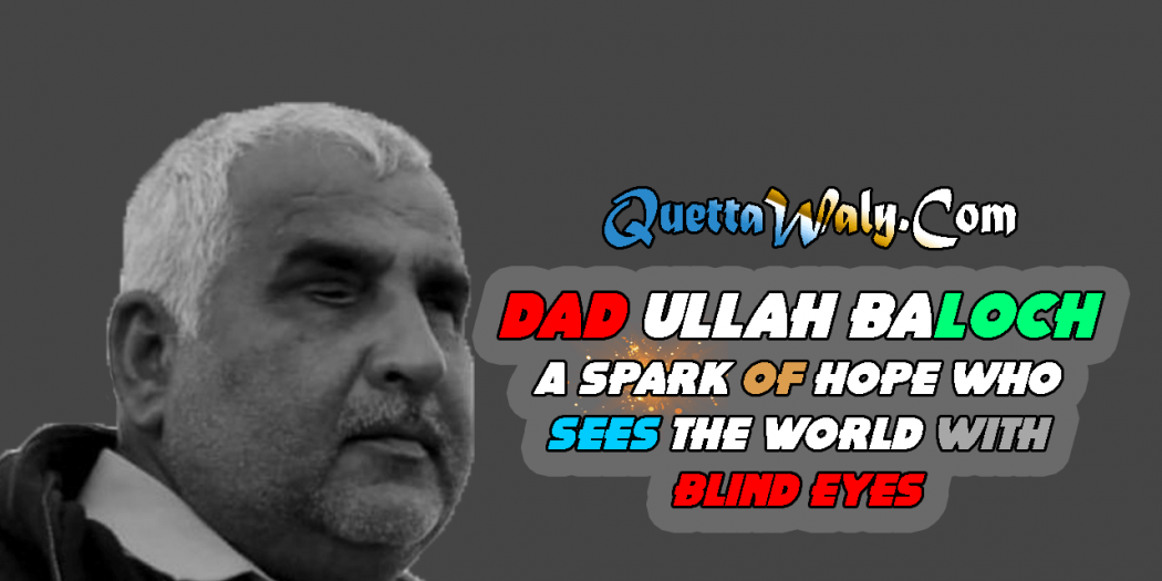 Dad Ullah Baloch A Spark of Hope who Sees the World with Blind Eyes
