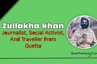 Zullakha Khan - Journalist, Social Activist, And Traveller From Quetta